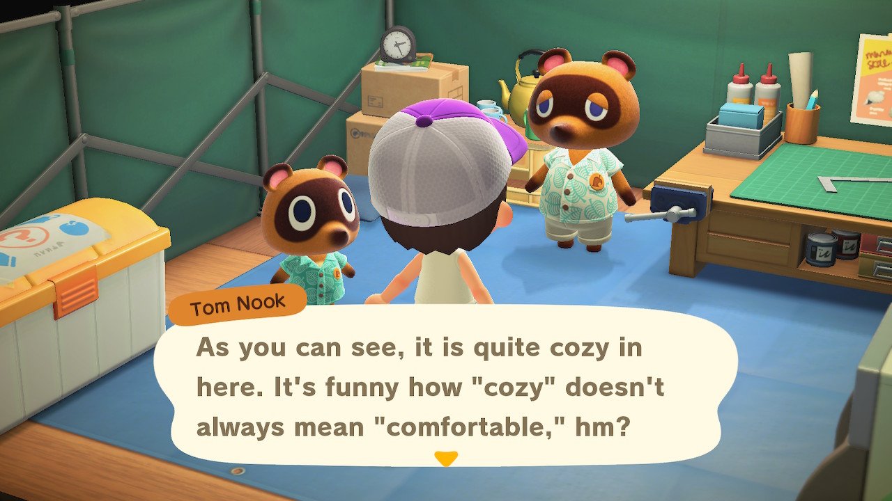 """Tom Nook: As you can see, it is quite cozy in here. It's funny how """"cozy"""" doesn't always mean """"comfortable,"""" hm?"""