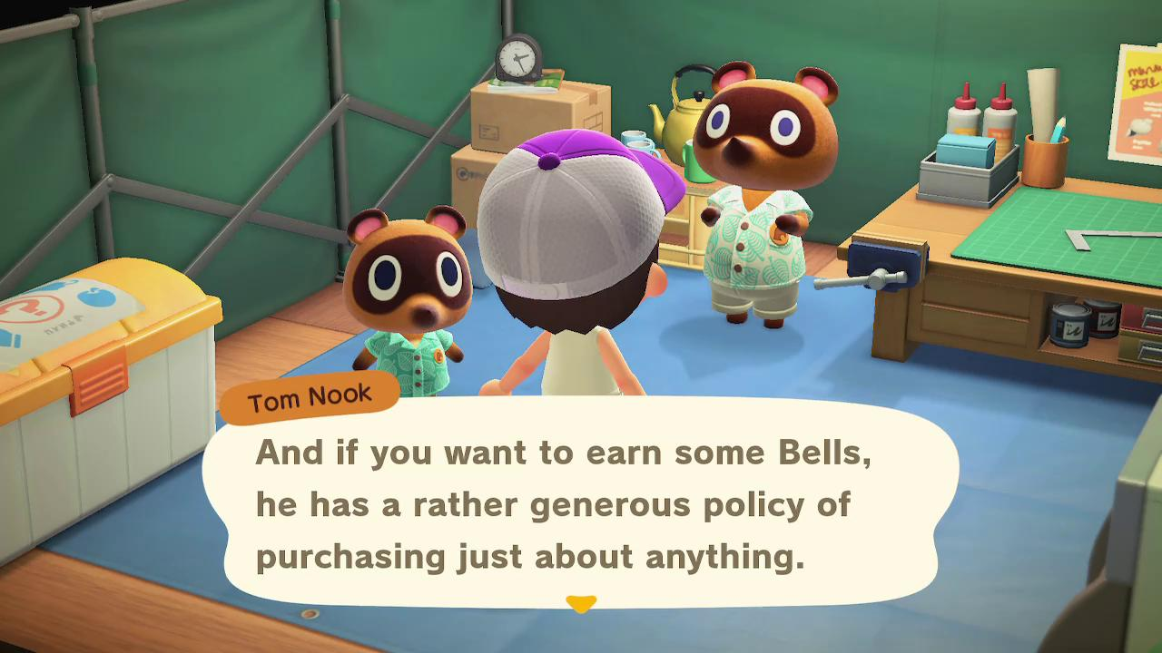 Tom Nook: And if you want to earn some Bells, he has a rather generous policy of purchasing just about anything.